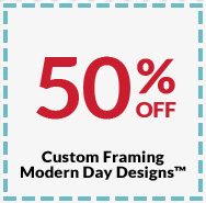 50% Off Custom Framing Modern Day Designs™